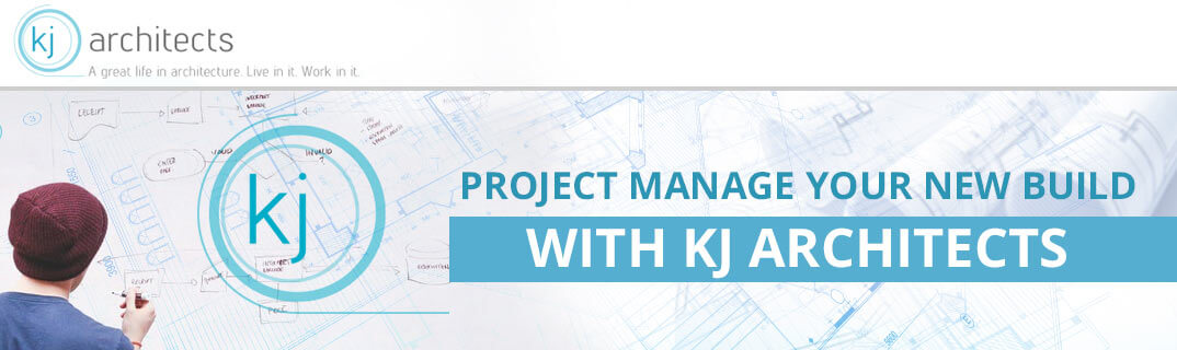 Project Manage your new build with KJ Architects