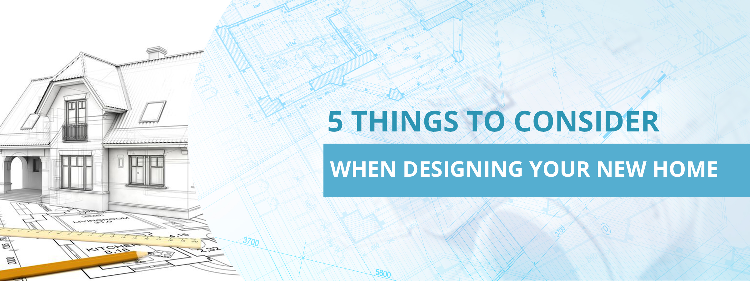 5 things to consider when designing your new home